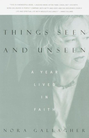 Things Seen and Unseen: A Year Lived in Faith