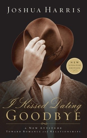 I Kissed Dating Goodbye: A New Attitude Toward Relationships and Romance