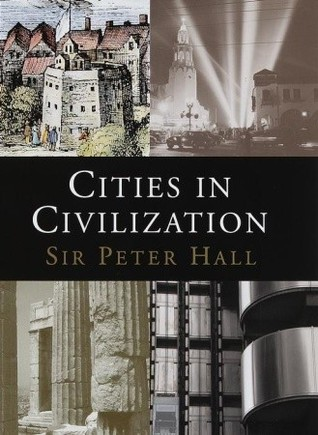 Cities in Civilization by Peter Geoffrey Hall