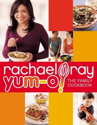 Yum-o! The Family Cookbook by Rachael Ray