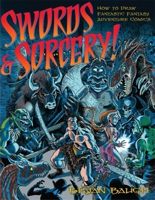 Swords & Sorcery: How to Draw Fantastic Fantasy Adventure Comics