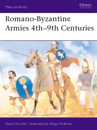 Romano-Byzantine Armies 4th–9th Centuries by David Nicolle