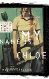 My Name is Chloe (Diary of a Teenage Girl: Chloe, #1)