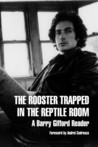 The Rooster Trapped in the Reptile Room: A Barry Gifford Reader