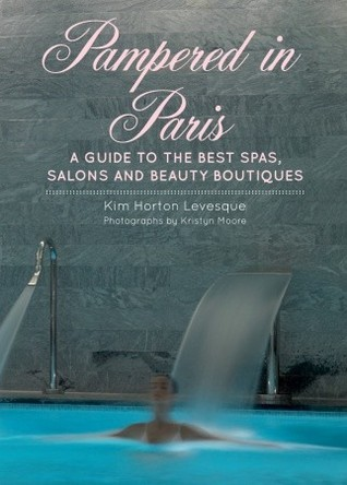 Pampered in Paris: A Guide to the Best Spas, Salons and Beauty Boutiques