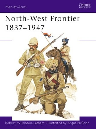 North-West Frontier 1837-1947 by Robert Wilkinson-Latham