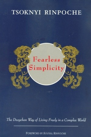Fearless Simplicity: The Dzogchen Way of Living Freely in a Complex World