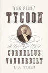 The First Tycoon: The Epic Life of Cornelius Vanderbilt