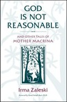 God Is Not Reasonable: And Other Tales of Mother Macrina