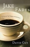 Jake Fades: A Novel of Impermanence