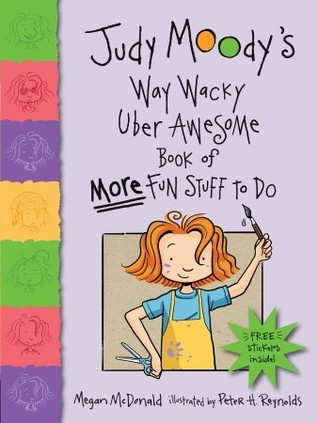 Judy Moody's Way Wacky Uber Awesome Book of More Fun Stuff to Do by Megan McDonald