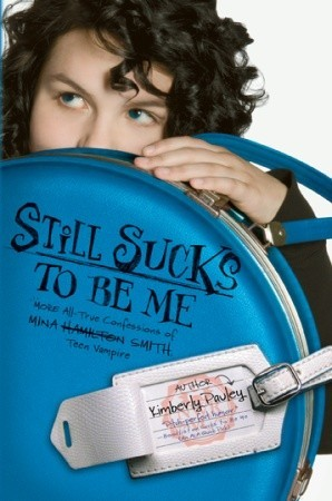 Still Sucks to Be Me: More All-True Confessions of Mina Hamilton Smith, Teen Vampire (Sucks to Be Me, #2)