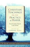 Christian Teachings on the Practice of Prayer: From the Early Church to the Present