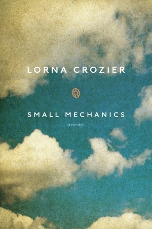 Small Mechanics by Lorna Crozier