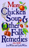 More Chicken Soup and Other Folk Remedies