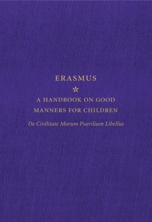 A Handbook on Good Manners for Children: De Civilitate Morum Puerilium Libellus