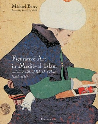 Figurative Art in Medieval Islam by Michael Barry