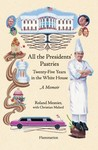 All the Presidents' Pastries: Twenty-Five Years in the White House, A Memoir