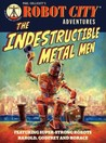 The Indestructible Metal Men (Robot City Adventures, #3)
