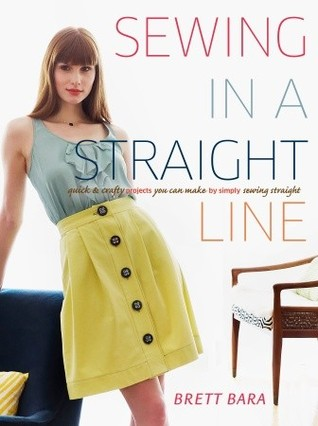 Sewing in a Straight Line: Quick and Crafty Projects You Can Make by Simply Sewing Straight
