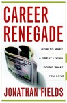 Career Renegade: How to Make a Great Living Doing What You Love
