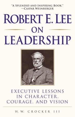 Robert E. Lee on Leadership by H.W. Crocker III