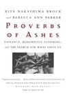Proverbs of Ashes: Violence, Redemptive Suffering, and the Search for What Saves Us