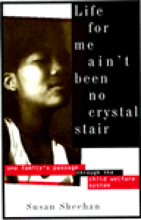 life for me ain t been no crystal stair Susan sheehan, life for me ain't been no crystal stair: one family's passage through the child welfare system (pantheon, 1993) reissued in paperback by vintage in 1994 susan sheehan woke up one morning with the idea of writing about foster care several years later, she published this poignant and harrowing.