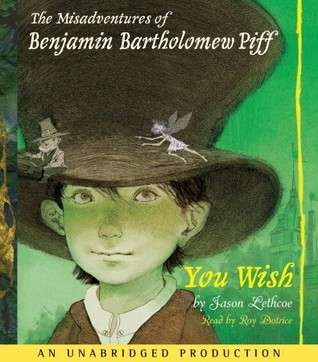 You Wish (The Misadventures of Benjamin Bartholomew Piff, #1)