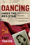 Dancing Under the Red Star: The Extraordinary Story of Margaret Werner, the Only American Woman to Survive Stalin's Gulag