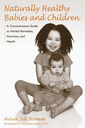 Naturally Healthy Babies and Children by Aviva Jill Romm