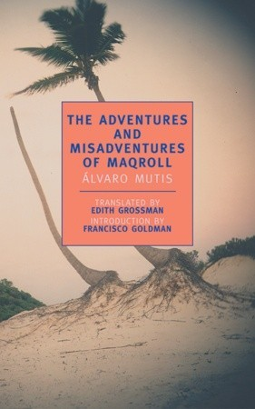 The Adventures and Misadventures of Maqroll by Álvaro Mutis