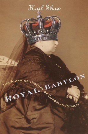 Royal Babylon: The Alarming History of European Royalty
