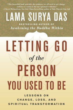 Letting Go of the Person You Used to Be: Lessons on Change, Loss, and Spiritual Transformation