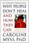 Why People Don't Heal and How They Can: A Practical Programme for Healing Body, Mind and Spirit