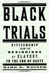 Black Trials: Citizenship from the Beginnings of Slavery to the End of Caste
