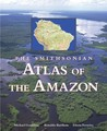 The Smithsonian Atlas of the Amazon by Michael Goulding