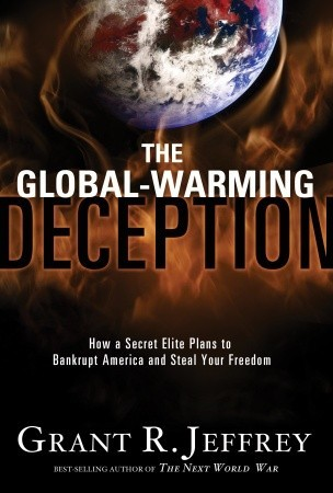 The Global-Warming Deception: How a Secret Elite Plans to Bankrupt America and Steal Your Freedom