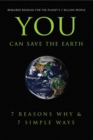 You Can Save the Earth: 7 Reasons Why & 7 Simple Ways.