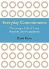 Everyday Commitments: Choosing a Life of Love, Realism, and Acceptance