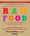 The Complete Book of Raw Food: Healthy, Delicious Vegetarian Cuisine Made with Living Foods * Includes More Than 400 Recipes from the World's Top Raw Food Chefs