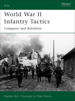 World War II Infantry Tactics (2) by Stephen Bull