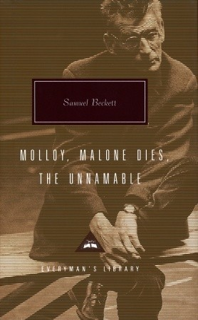 Molloy, Malone Dies, The Unnamable: A Trilogy