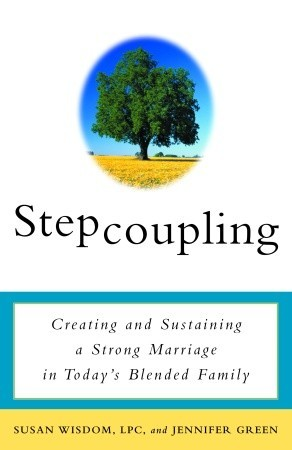 Stepcoupling: Creating and Sustaining a Strong Marriage in Today's Blended Family