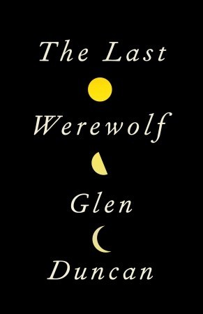 The Last Werewolf by Glen Duncan