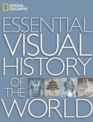 National Geographic Essential Visual History of the World by National Geographic Society