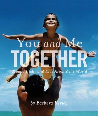 You and Me Together: Moms, Dads, and Kids Around the World