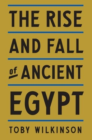 The Rise and Fall of Ancient Egypt by Toby A.H. Wilkinson