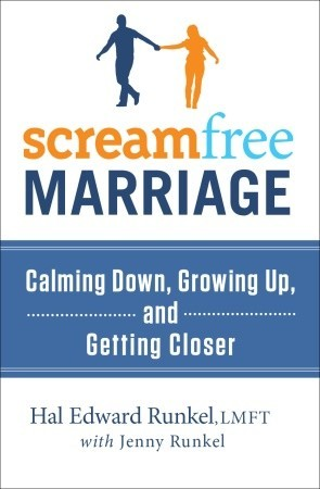 ScreamFree Marriage: Calming Down, Growing Up, and Getting Closer