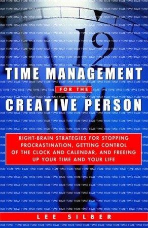 Time Management for the Creative Person by Lee Silber